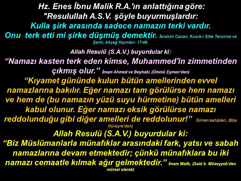 Hz.Enes İbnu Malik R.A. ın anlattığına göre: Resulullah A.S.V.