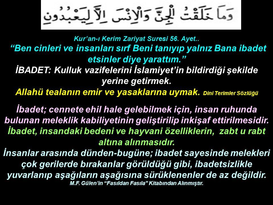 """Kur'an-ı Kerim Zariyat Suresi 56. Ayet.. """"Ben cinleri ve insanları sırf Beni tanıyıp yalnız Bana ibadet etsinler diye yarattım."""" İBADET: Kulluk vazife"""