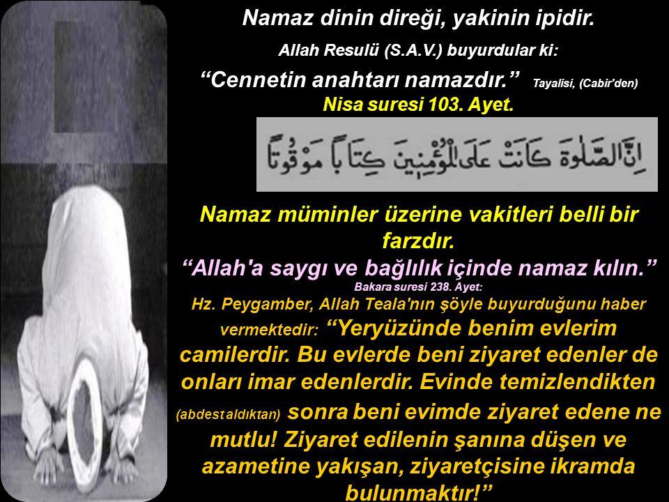 """Namaz dinin direği, yakinin ipidir. Allah Resulü (S.A.V.) buyurdular ki: """"Cennetin anahtarı namazdır."""" Tayalisi, (Cabir'den) Nisa suresi 103. Ayet. Na"""