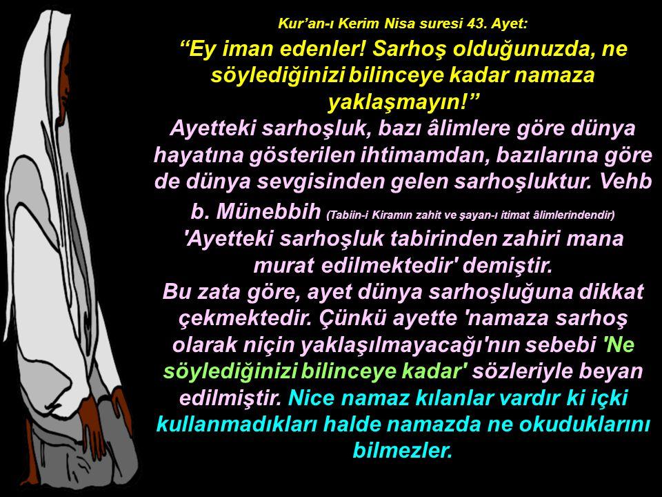 """Kur'an-ı Kerim Nisa suresi 43. Ayet: """"Ey iman edenler! Sarhoş olduğunuzda, ne söylediğinizi bilinceye kadar namaza yaklaşmayın!"""" Ayetteki sarhoşluk, b"""