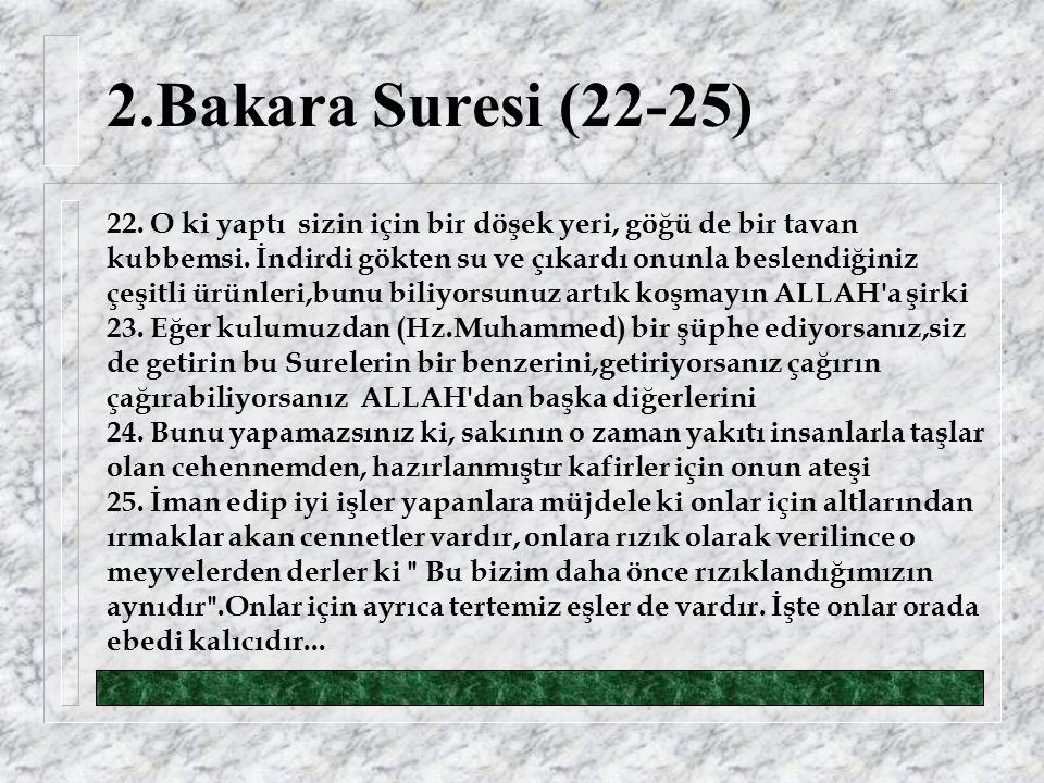 2.Bakara Suresi (22-25) 22. O ki yaptı sizin için bir döşek yeri, göğü de bir tavan kubbemsi.