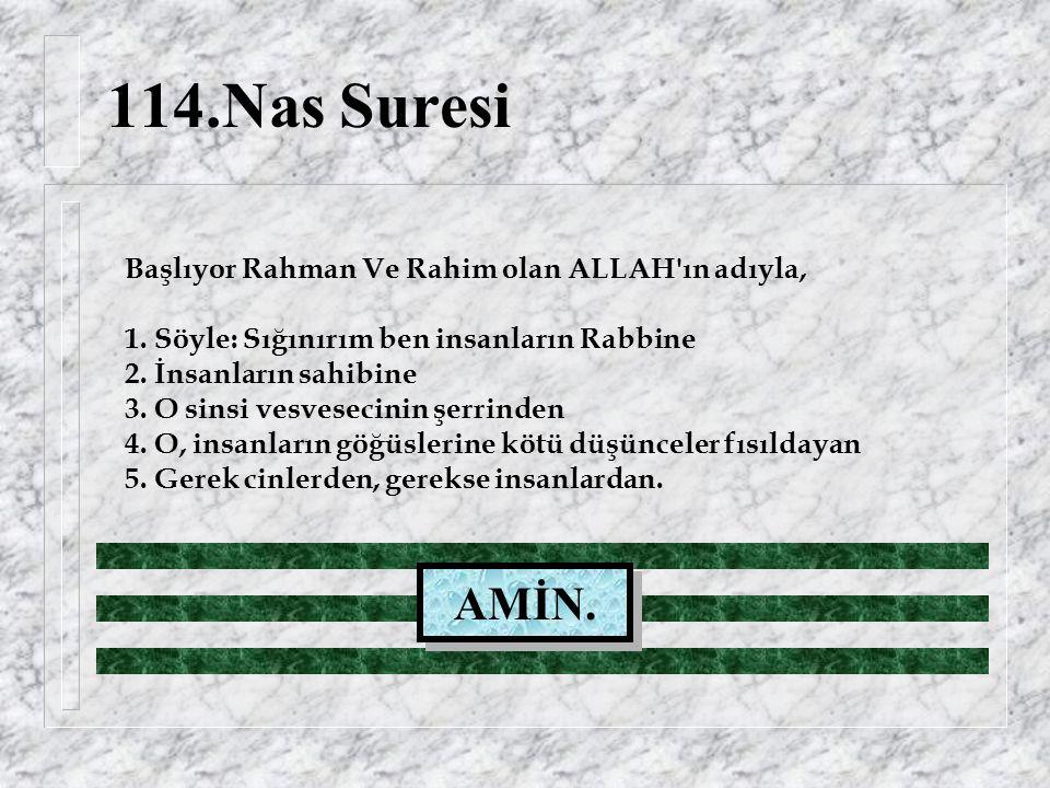 114.Nas Suresi Başlıyor Rahman Ve Rahim olan ALLAH ın adıyla, 1.