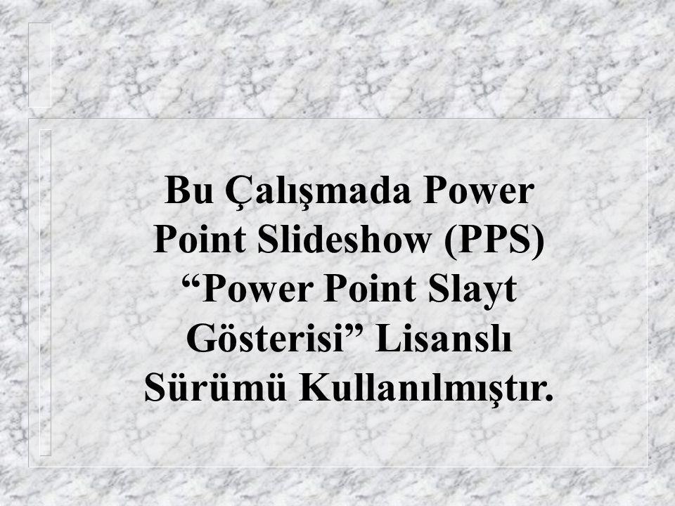 Bu Çalışmada Power Point Slideshow (PPS) Power Point Slayt Gösterisi Lisanslı Sürümü Kullanılmıştır.