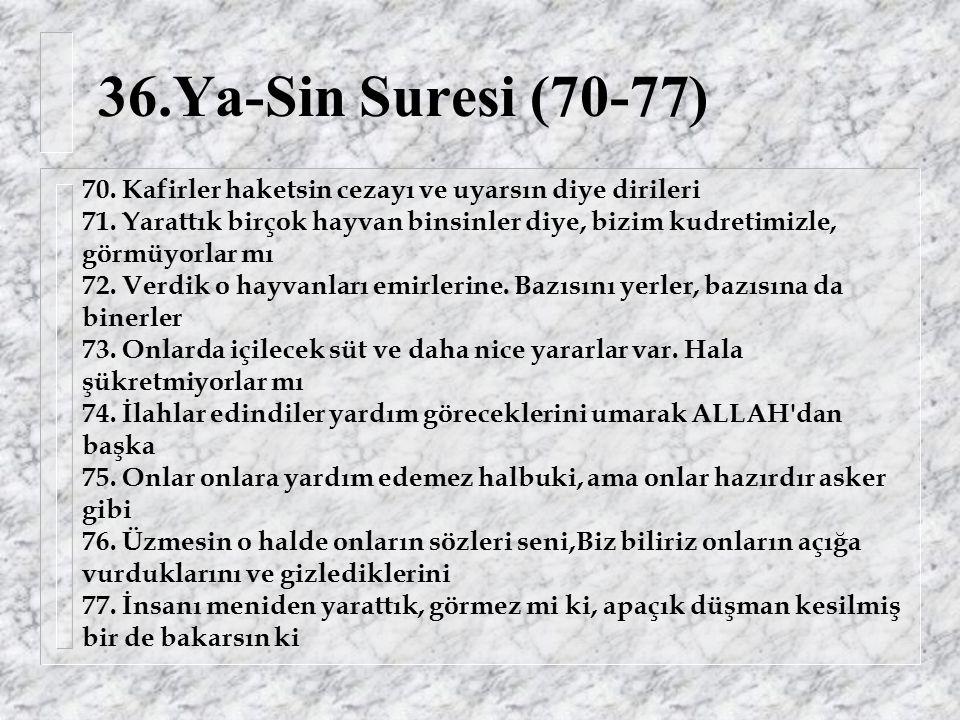 36.Ya-Sin Suresi (70-77) 70. Kafirler haketsin cezayı ve uyarsın diye dirileri 71.