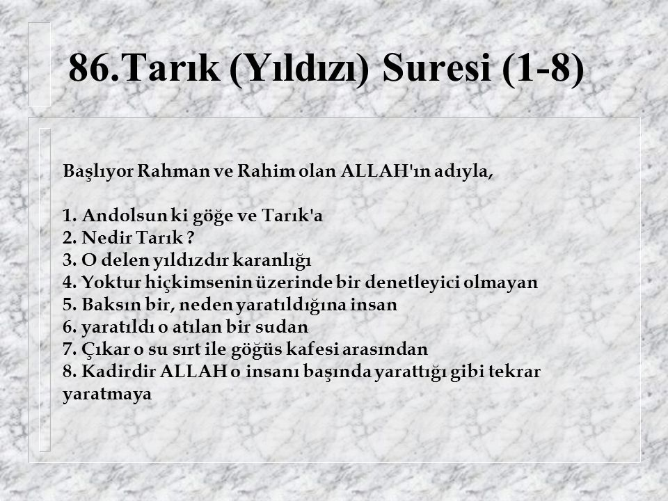 86.Tarık (Yıldızı) Suresi (1-8) Başlıyor Rahman ve Rahim olan ALLAH ın adıyla, 1.