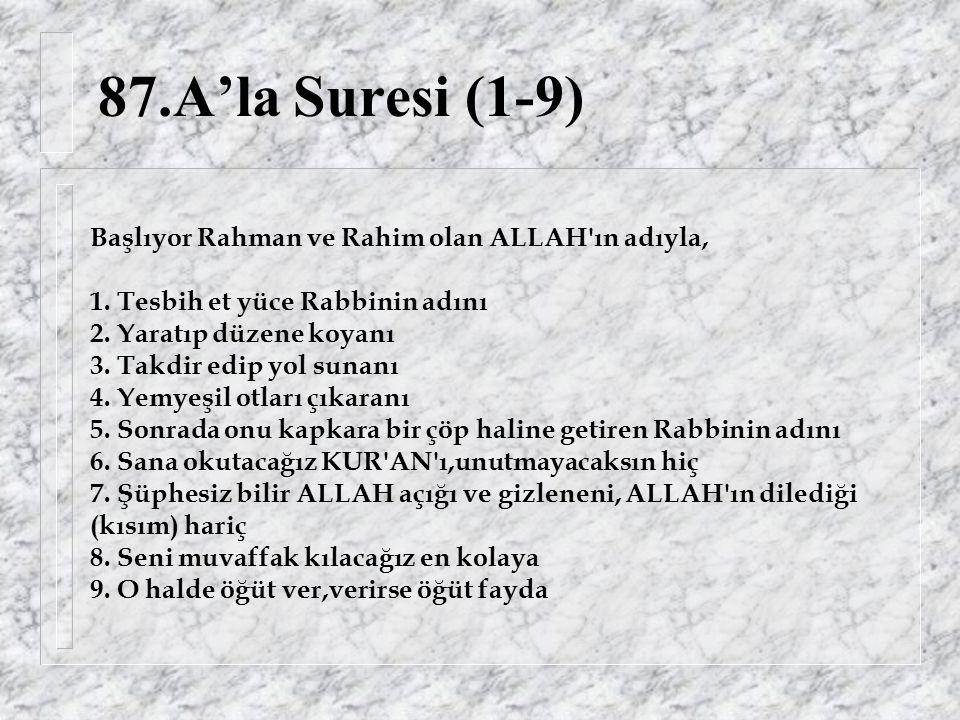 87.A'la Suresi (1-9) Başlıyor Rahman ve Rahim olan ALLAH ın adıyla, 1.