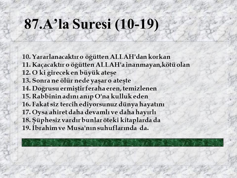 87.A'la Suresi (10-19) 10. Yararlanacaktır o öğütten ALLAH dan korkan 11.