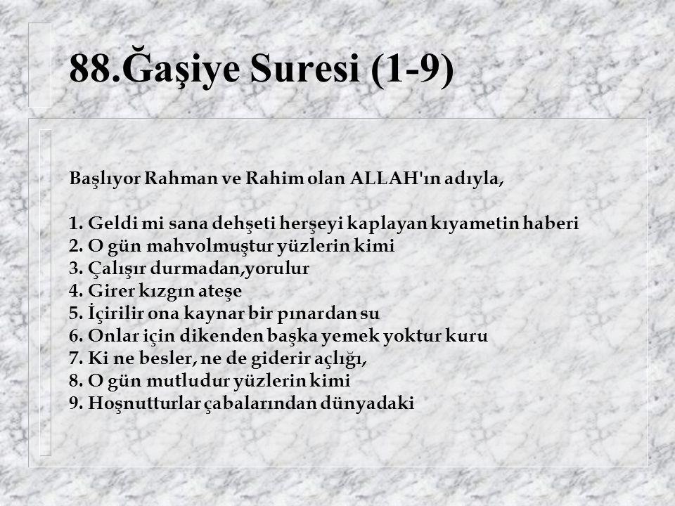 88.Ğaşiye Suresi (1-9) Başlıyor Rahman ve Rahim olan ALLAH ın adıyla, 1.