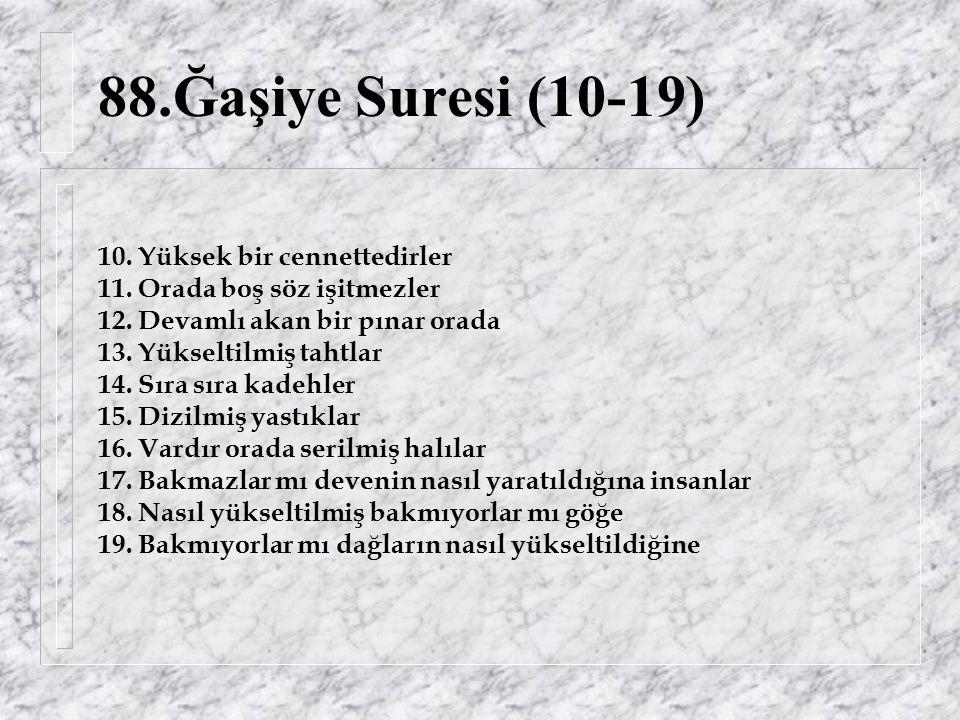 88.Ğaşiye Suresi (10-19) 10. Yüksek bir cennettedirler 11.