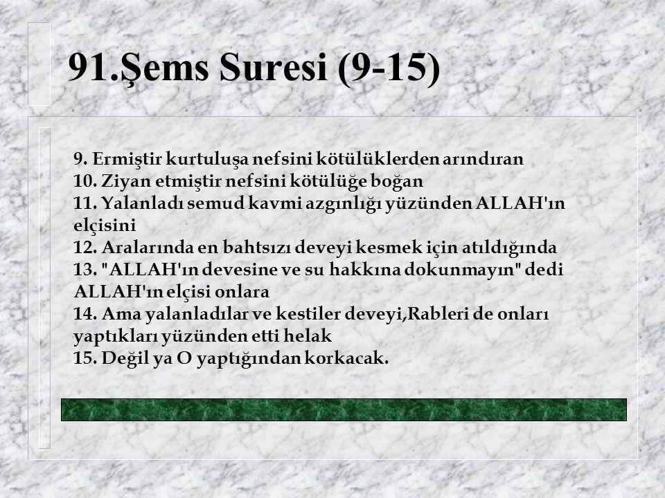 91.Şems Suresi (9-15) 9. Ermiştir kurtuluşa nefsini kötülüklerden arındıran 10.