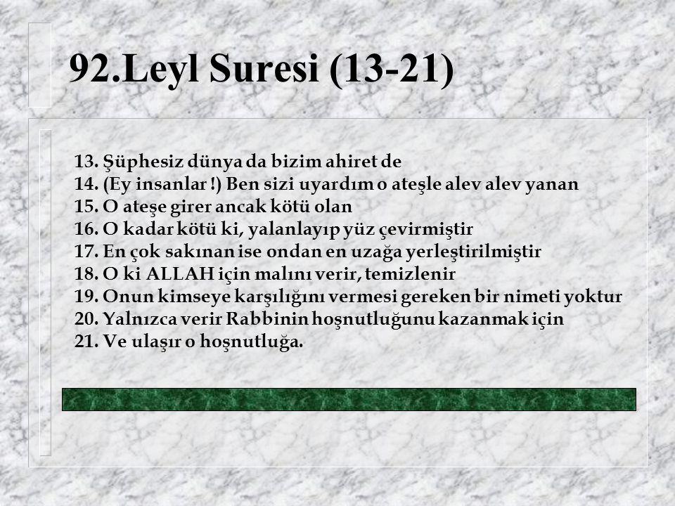92.Leyl Suresi (13-21) 13. Şüphesiz dünya da bizim ahiret de 14.