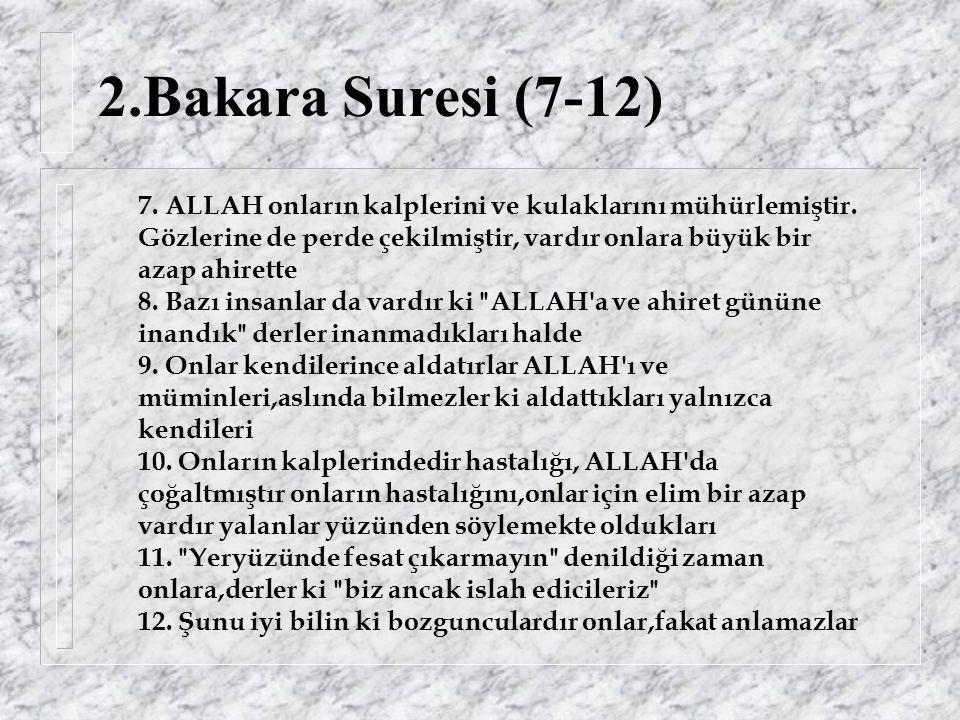 2.Bakara Suresi (7-12) 7. ALLAH onların kalplerini ve kulaklarını mühürlemiştir.
