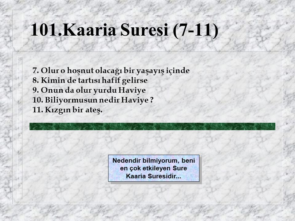 101.Kaaria Suresi (7-11) 7. Olur o hoşnut olacağı bir yaşayış içinde 8.