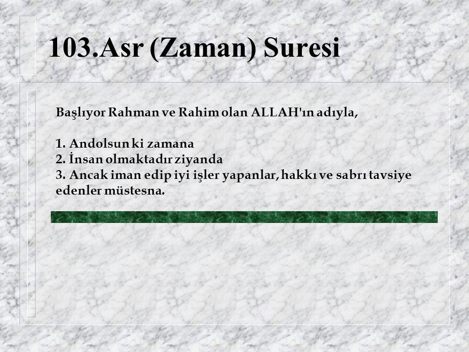103.Asr (Zaman) Suresi Başlıyor Rahman ve Rahim olan ALLAH ın adıyla, 1.