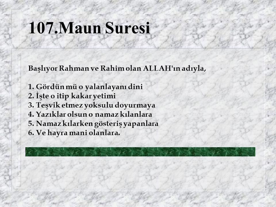107.Maun Suresi Başlıyor Rahman ve Rahim olan ALLAH ın adıyla, 1.