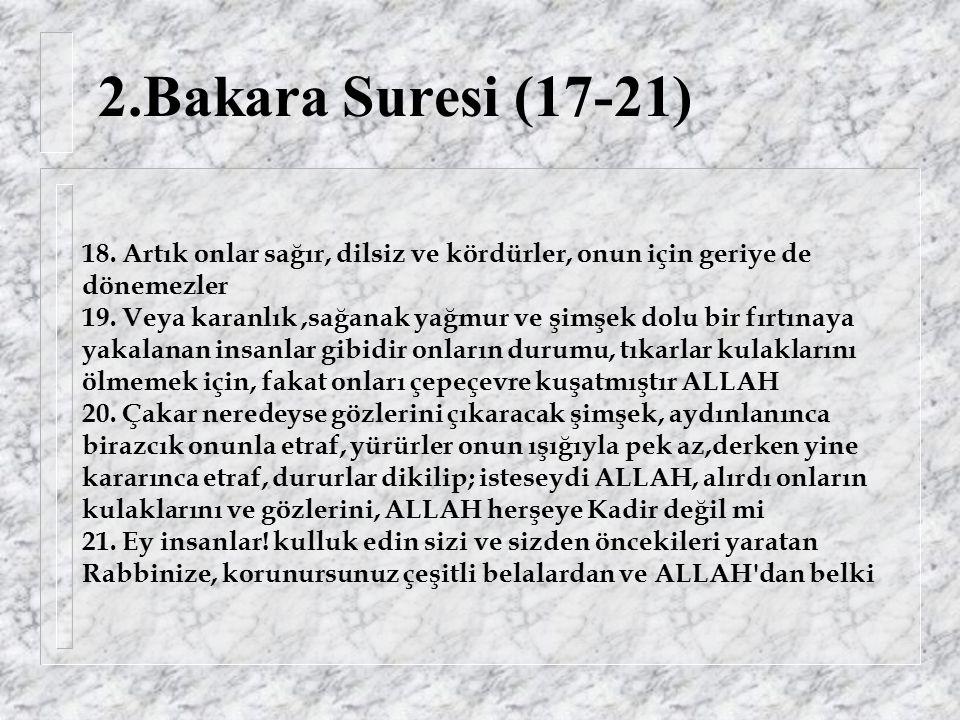 2.Bakara Suresi (22-25) 22.O ki yaptı sizin için bir döşek yeri, göğü de bir tavan kubbemsi.
