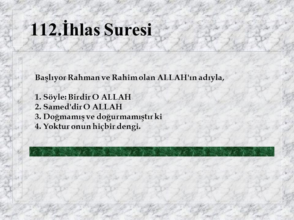 112.İhlas Suresi Başlıyor Rahman ve Rahim olan ALLAH ın adıyla, 1.