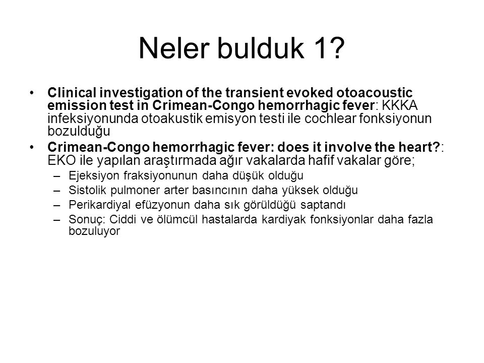 Neler bulduk 1? Clinical investigation of the transient evoked otoacoustic emission test in Crimean-Congo hemorrhagic fever: KKKA infeksiyonunda otoak