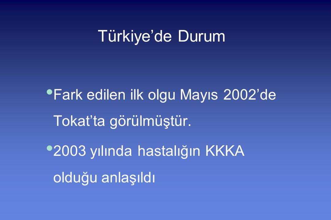 Türkiye'de Durum Fark edilen ilk olgu Mayıs 2002'de Tokat'ta görülmüştür.