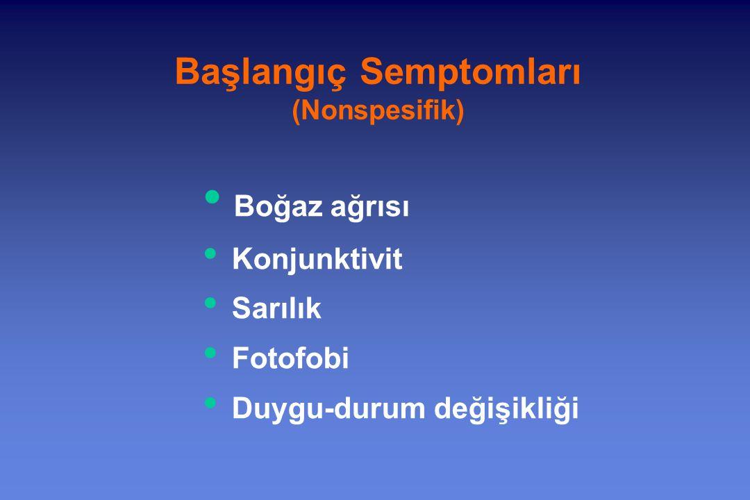 Boğaz ağrısı Konjunktivit Sarılık Fotofobi Duygu-durum değişikliği Başlangıç Semptomları (Nonspesifik)