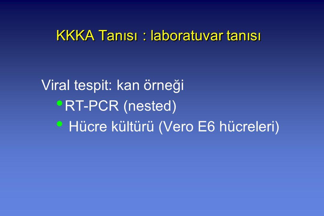 Viral tespit: kan örneği RT-PCR (nested) Hücre kültürü (Vero E6 hücreleri) KKKA Tanısı : laboratuvar tanısı