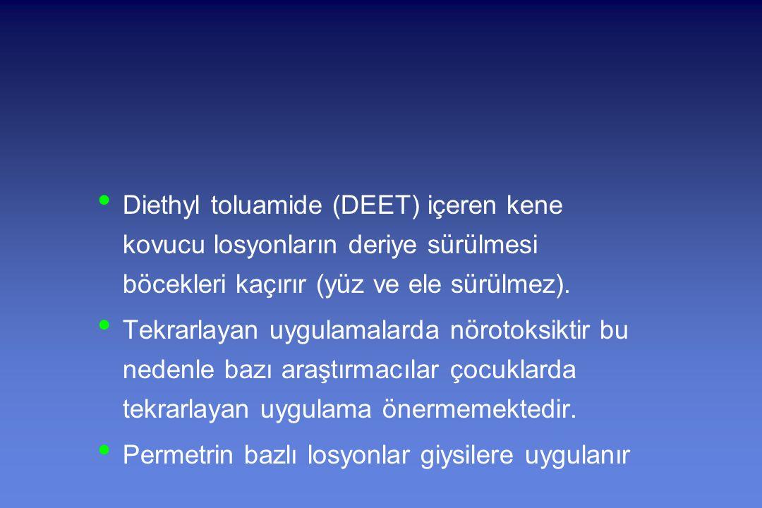 Diethyl toluamide (DEET) içeren kene kovucu losyonların deriye sürülmesi böcekleri kaçırır (yüz ve ele sürülmez).