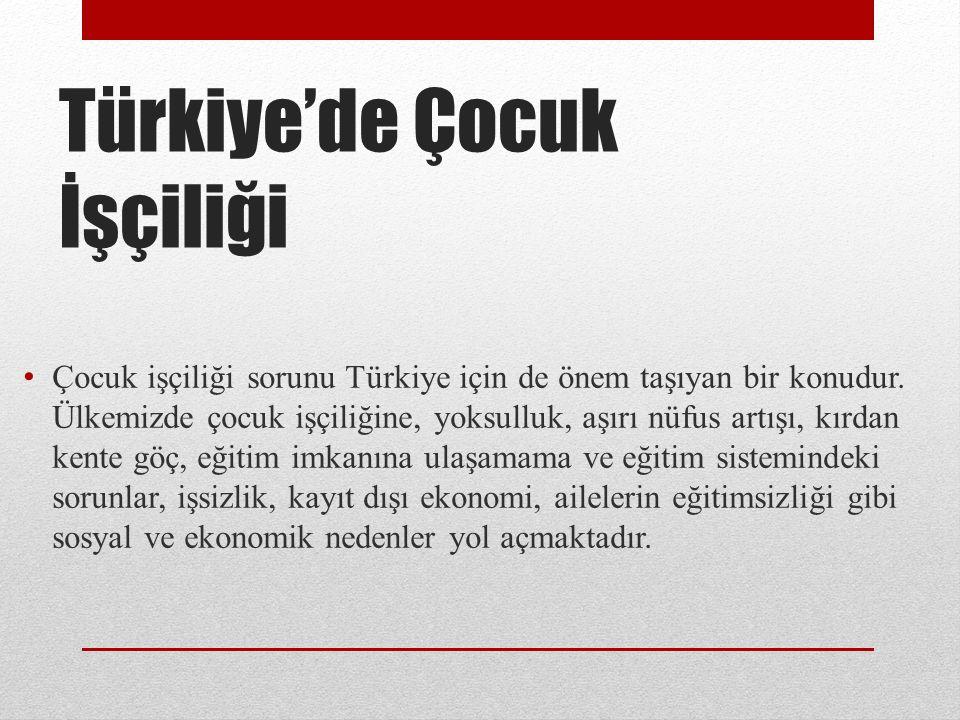 Türkiye'de Çocuk İşçiliği Çocuk işçiliği sorunu Türkiye için de önem taşıyan bir konudur.