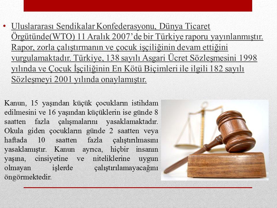 Uluslararası Sendikalar Konfederasyonu, Dünya Ticaret Örgütünde(WTO) 11 Aralık 2007'de bir Türkiye raporu yayınlanmıştır.