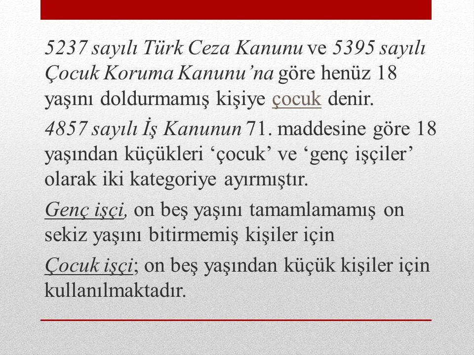 5237 sayılı Türk Ceza Kanunu ve 5395 sayılı Çocuk Koruma Kanunu'na göre henüz 18 yaşını doldurmamış kişiye çocuk denir.