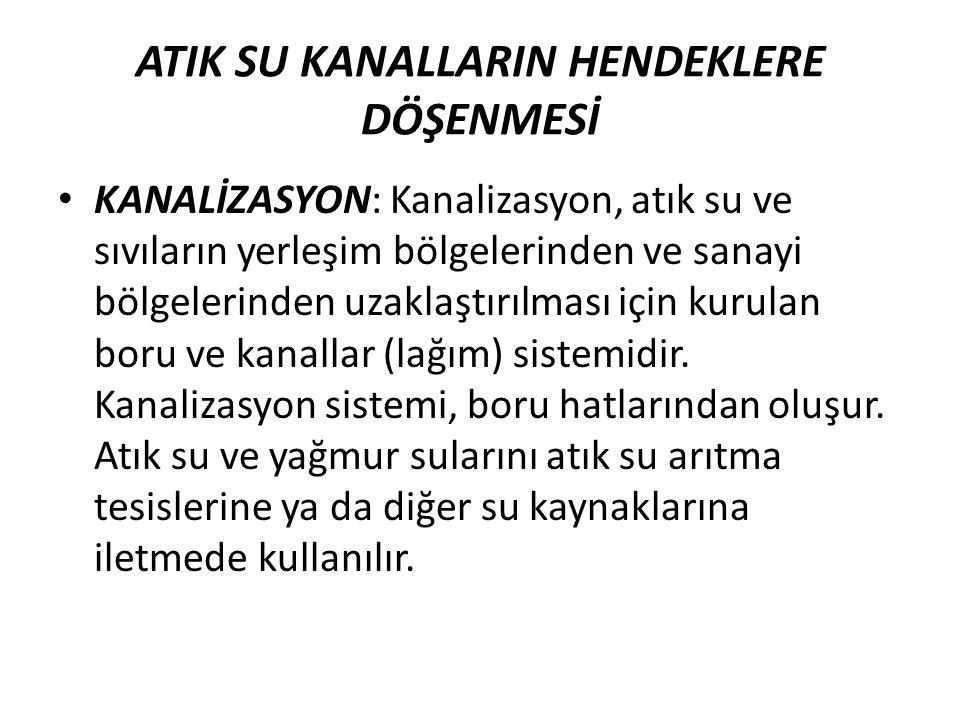ATIK SU KANALLARIN HENDEKLERE DÖŞENMESİ KANALİZASYON: Kanalizasyon, atık su ve sıvıların yerleşim bölgelerinden ve sanayi bölgelerinden uzaklaştırılması için kurulan boru ve kanallar (lağım) sistemidir.