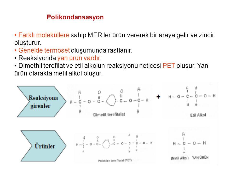 Polikondansasyon Farklı moleküllere sahip MER ler ürün vererek bir araya gelir ve zincir oluşturur.