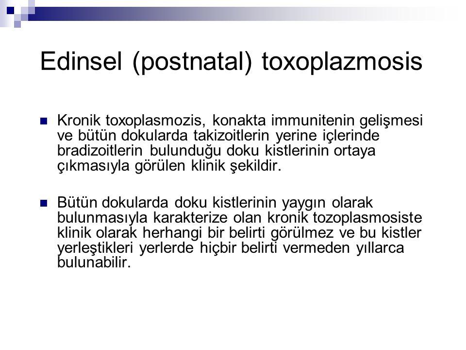 Edinsel (postnatal) toxoplazmosis Kronik toxoplasmozis, konakta immunitenin gelişmesi ve bütün dokularda takizoitlerin yerine içlerinde bradizoitlerin bulunduğu doku kistlerinin ortaya çıkmasıyla görülen klinik şekildir.
