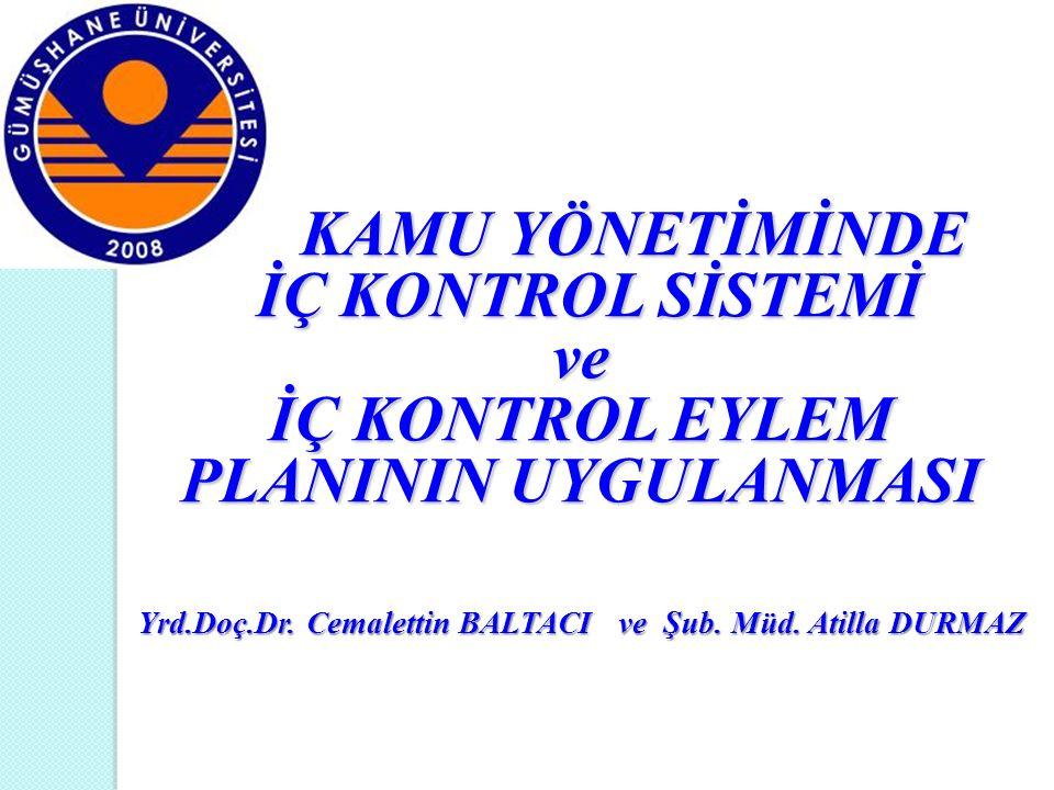 İç Kontrol Sistemi İç kontrol; idarenin amaçlarına, belirlenmiş politikalara ve mevzuata uygun olarak faaliyetlerin; 1.