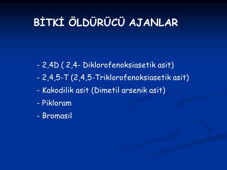 - 2,4D ( 2,4- Diklorofenoksiasetik asit) - 2,4,5-T (2,4,5-Triklorofenoksiasetik asit) - Kakodilik asit (Dimetil arsenik asit) - Pikloram - Bromasil BİTKİ ÖLDÜRÜCÜ AJANLAR
