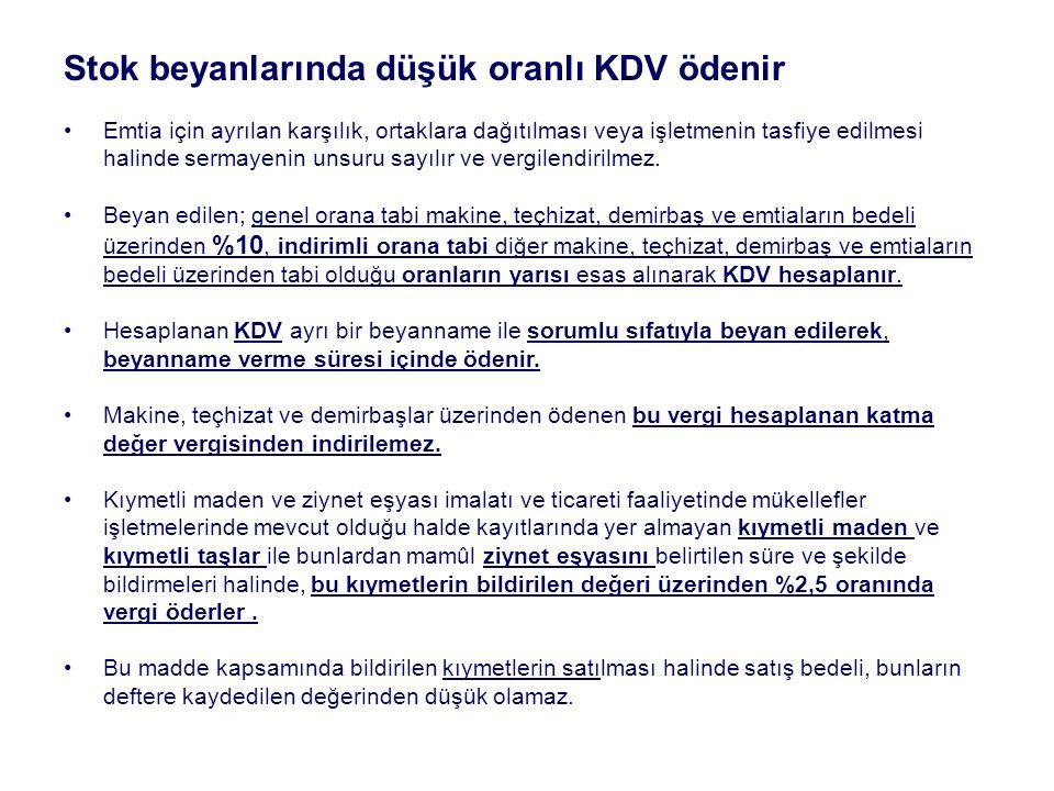Stok beyanlarında düşük oranlı KDV ödenir Emtia için ayrılan karşılık, ortaklara dağıtılması veya işletmenin tasfiye edilmesi halinde sermayenin unsuru sayılır ve vergilendirilmez.