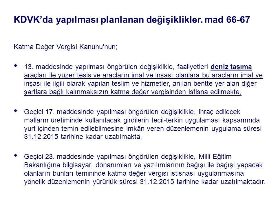 KDVK'da yapılması planlanan değişiklikler. mad 66-67 Katma Değer Vergisi Kanunu'nun; 13.
