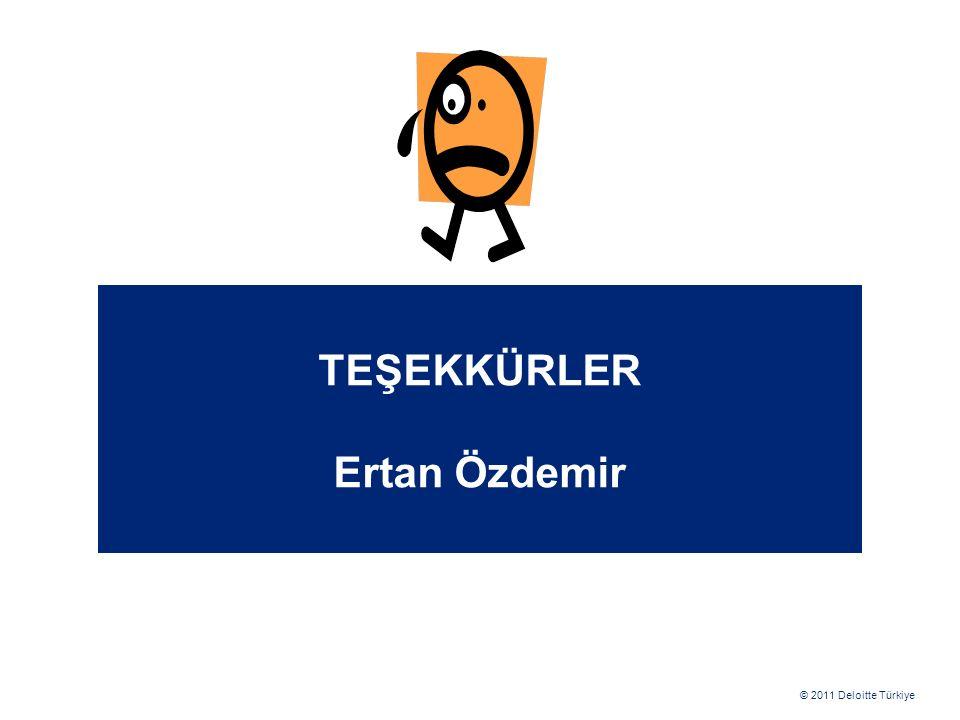 © 2011 Deloitte Türkiye TEŞEKKÜRLER Ertan Özdemir
