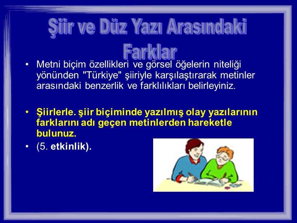 Metni biçim özellikleri ve görsel öğelerin niteliği yönünden Türkiye şiiriyle karşılaştırarak metinler arasındaki benzerlik ve farklılıkları belirleyiniz.