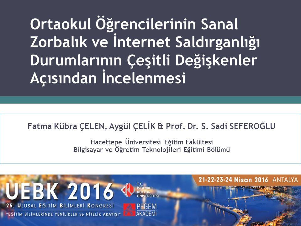Ortaokul Öğrencilerinin Sanal Zorbalık ve İnternet Saldırganlığı Durumlarının Çeşitli Değişkenler Açısından İncelenmesi Fatma Kübra ÇELEN, Aygül ÇELİK & Prof.