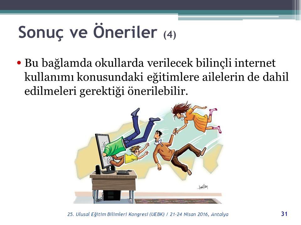 Sonuç ve Öneriler (4) Bu bağlamda okullarda verilecek bilinçli internet kullanımı konusundaki eğitimlere ailelerin de dahil edilmeleri gerektiği önerilebilir.