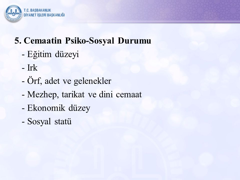 5. Cemaatin Psiko-Sosyal Durumu - Eğitim düzeyi - Irk - Örf, adet ve gelenekler - Mezhep, tarikat ve dini cemaat - Ekonomik düzey - Sosyal statü