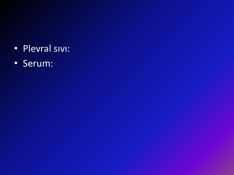 Plevral sıvı: Serum: