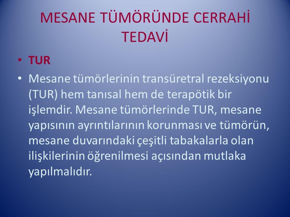 MESANE TÜMÖRÜNDE CERRAHİ TEDAVİ TUR Mesane tümörlerinin transüretral rezeksiyonu (TUR) hem tanısal hem de terapötik bir işlemdir. Mesane tümörlerinde