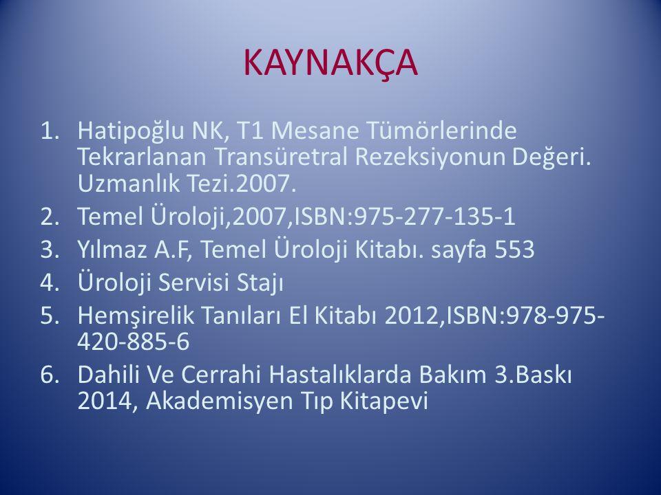 KAYNAKÇA 1.Hatipoğlu NK, T1 Mesane Tümörlerinde Tekrarlanan Transüretral Rezeksiyonun Değeri. Uzmanlık Tezi.2007. 2.Temel Üroloji,2007,ISBN:975-277-13