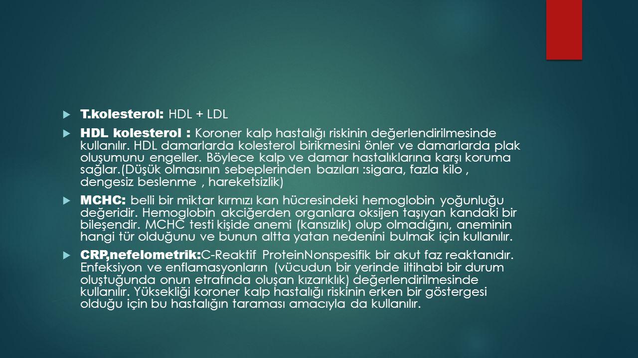  T.kolesterol: HDL + LDL  HDL kolesterol : Koroner kalp hastalığı riskinin değerlendirilmesinde kullanılır. HDL damarlarda kolesterol birikmesini ön