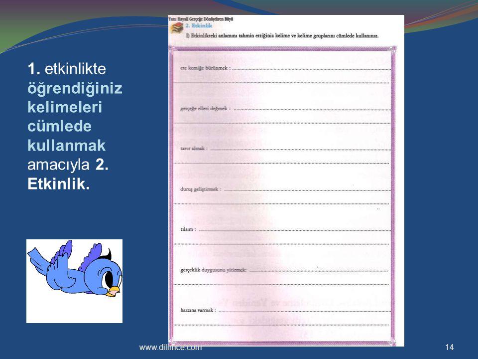 1. etkinlikte öğrendiğiniz kelimeleri cümlede kullanmak amacıyla 2. Etkinlik. 14www.dilimce.com