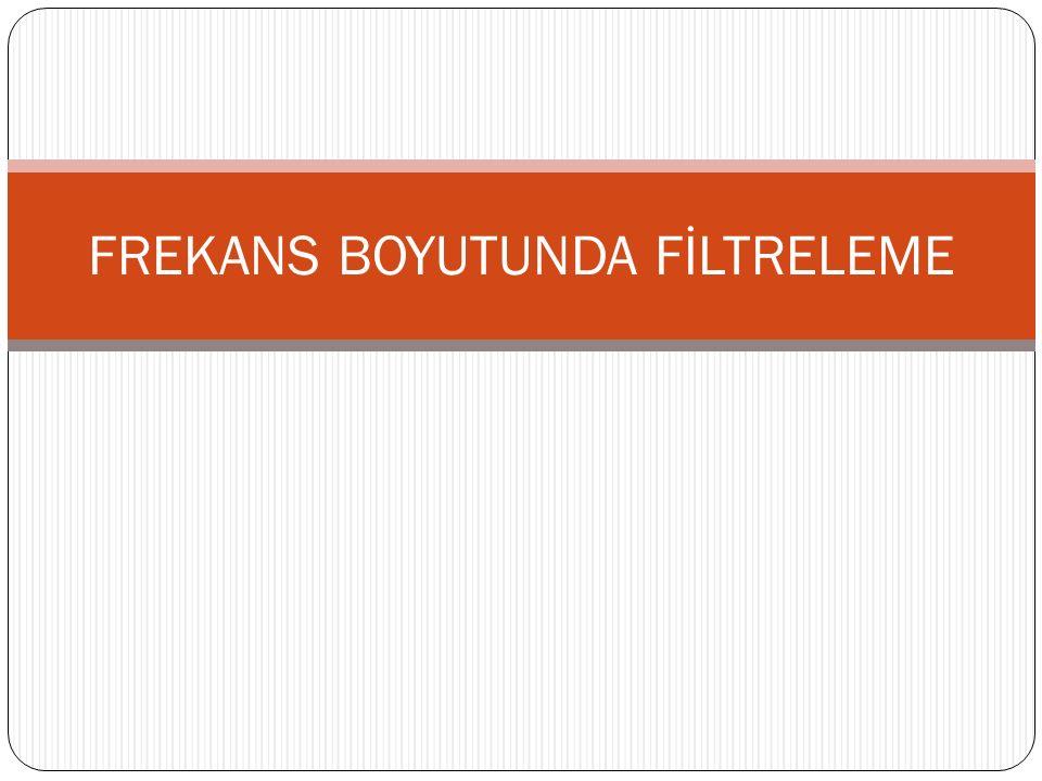 FREKANS BOYUTUNDA FİLTRELEME