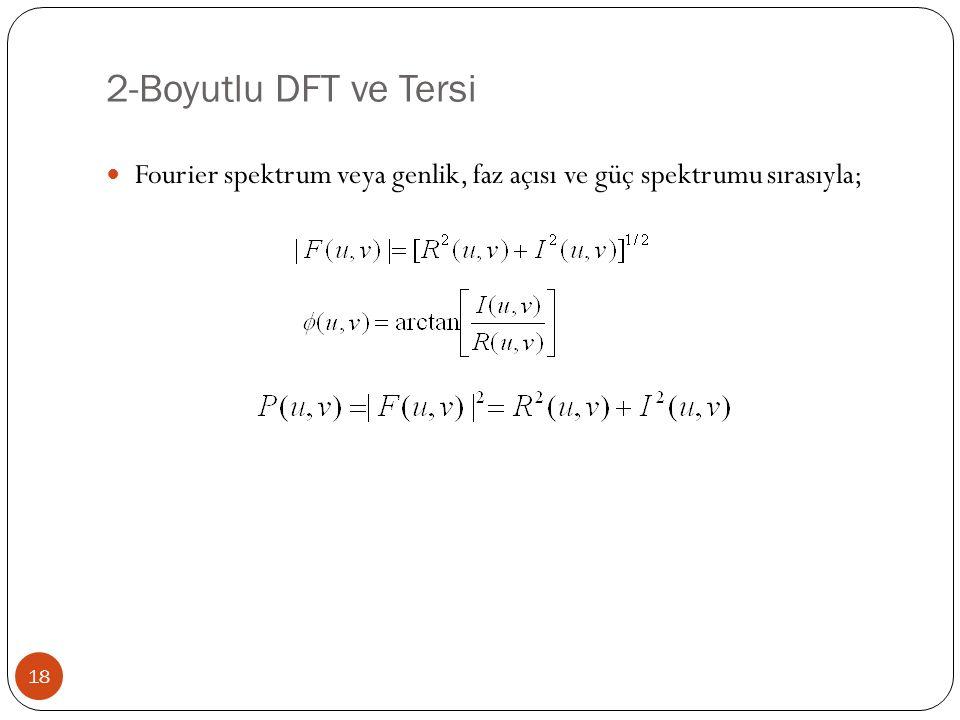 2-Boyutlu DFT ve Tersi 18 Fourier spektrum veya genlik, faz açısı ve güç spektrumu sırasıyla;