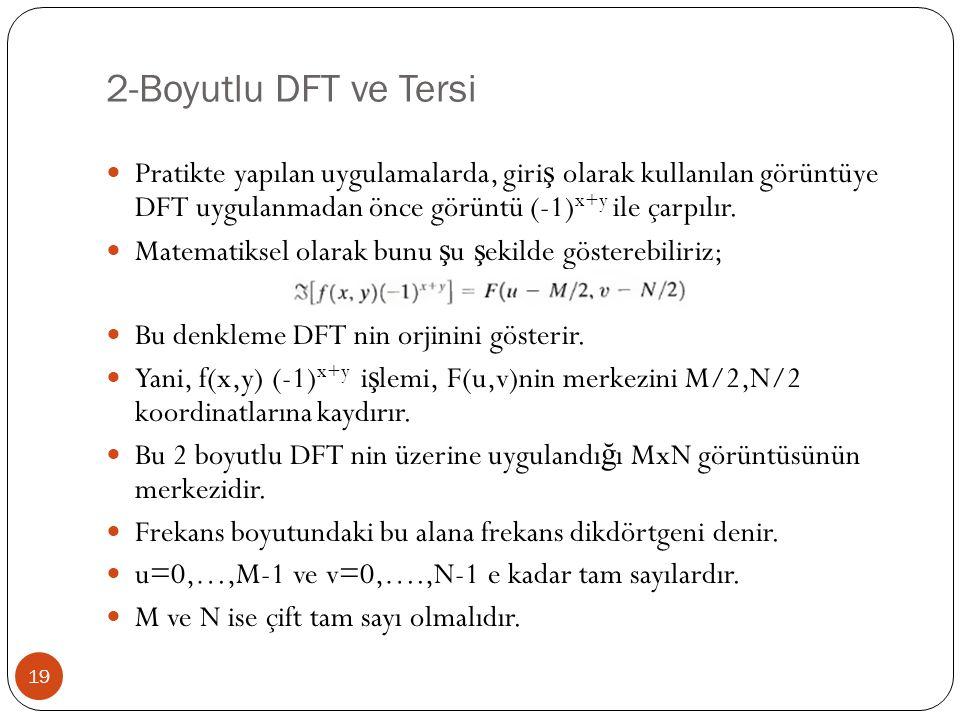 2-Boyutlu DFT ve Tersi 19 Pratikte yapılan uygulamalarda, giri ş olarak kullanılan görüntüye DFT uygulanmadan önce görüntü (-1) x+y ile çarpılır. Mate