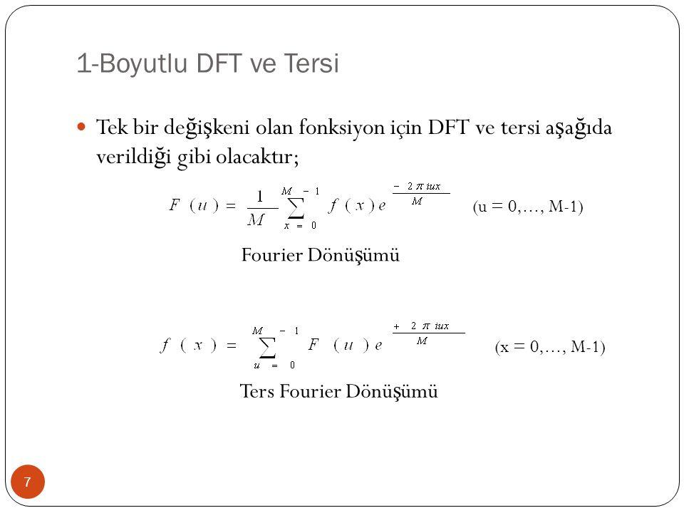 1-Boyutlu DFT ve Tersi 7 Tek bir de ğ i ş keni olan fonksiyon için DFT ve tersi a ş a ğ ıda verildi ğ i gibi olacaktır; Ters Fourier Dönü ş ümü Fourie